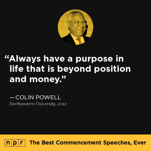 Colin Powell, 2012. From NPR's The Best Commencement Speeches, Ever.