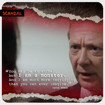 Scandal – Season 2 Top Five Cyrus Beene Quotes -- Know your monsters. Some might even be cuddly most of the time, but do not underestimate them!
