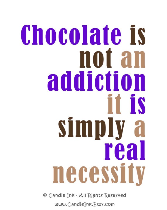 Chocolate Addiction #mrscavanaughs #chocolate #quotes