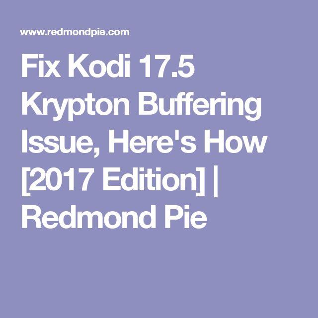 Fix Kodi 17.5 Krypton Buffering Issue, Here's How [2017 Edition] | Redmond Pie