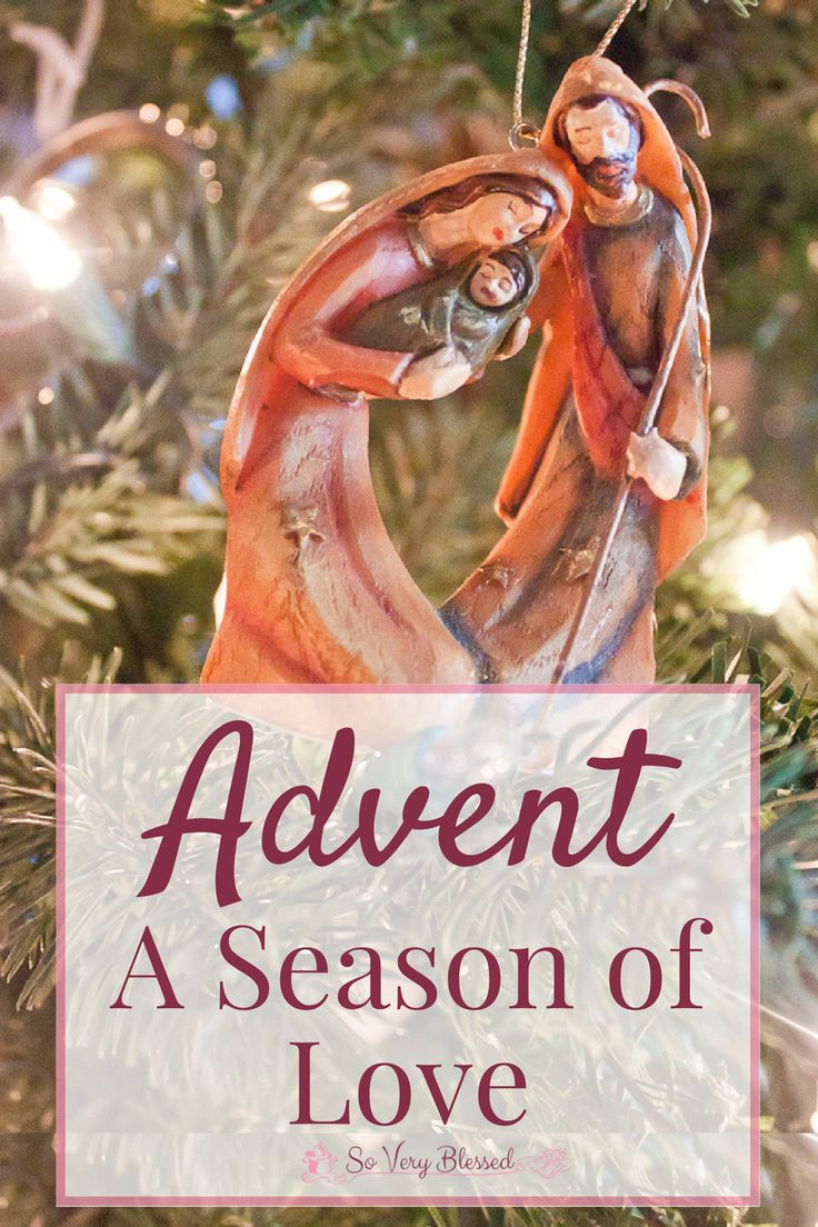 Advent – A Season of Love So Very Blessed – Praying for you to experience the fullness of God s unfailing love for you this Christmas season jus…
