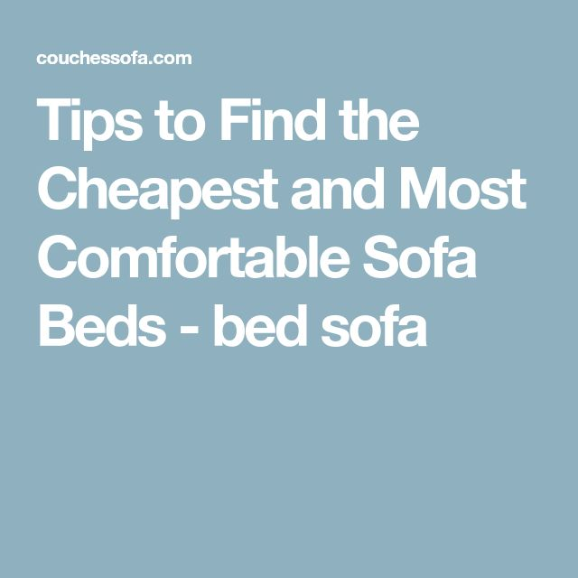 Tips to Find the Cheapest and Most Comfortable Sofa Beds - bed sofa