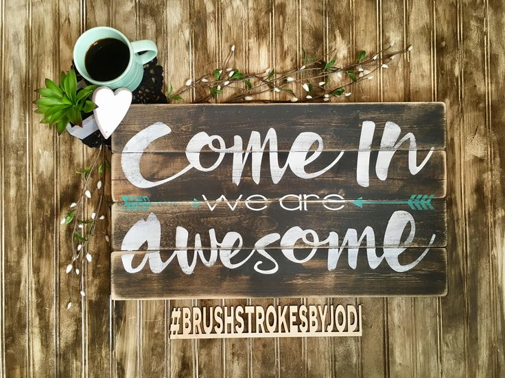 A personal favorite from my Etsy shop https://www.etsy.com/ca/listing/519126512/come-in-we-are-awesome-rustic-wood-sign