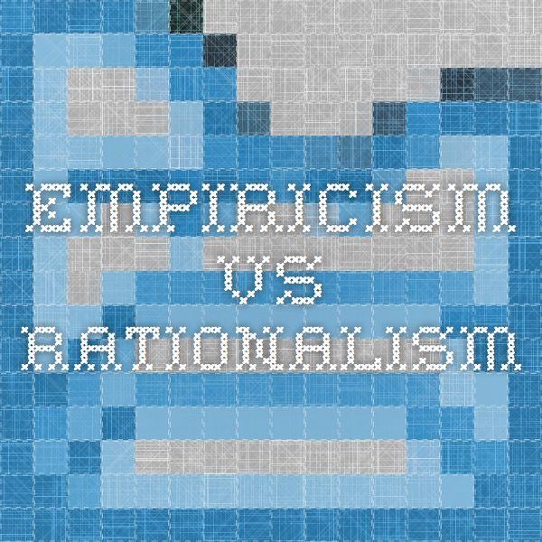 Empiricism vs. Rationalism