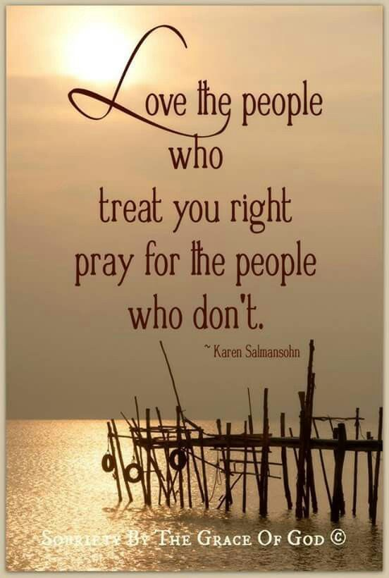 Love the people who treat you right. ....