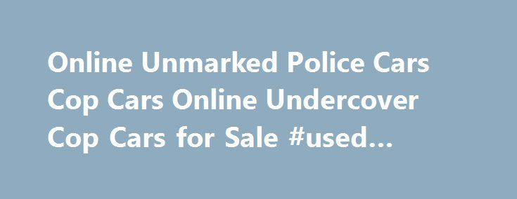 Online Unmarked Police Cars Cop Cars Online Undercover Cop Cars for Sale #used #auto #glass http://sweden.remmont.com/online-unmarked-police-cars-cop-cars-online-undercover-cop-cars-for-sale-used-auto-glass/  #cars online # Classic Automobile Co Inc – Largo FL, 33773 At Classic Automobile Co Inc in Largo, FL we're excited to put you in the driver's seat. Allow us to demonstrate our commitment to exceptional customer service! We have an excellent internet sales staff with many years of…