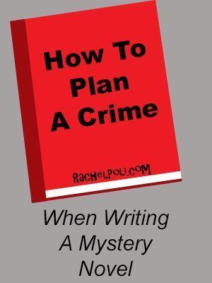 How To Plan a Crime when writing a mystery novel Rachel Poli