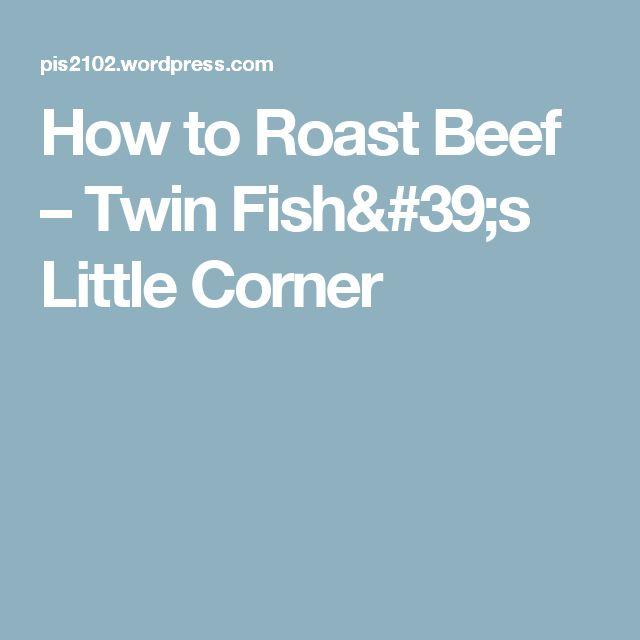 How to Roast Beef – Twin Fish's Little Corner