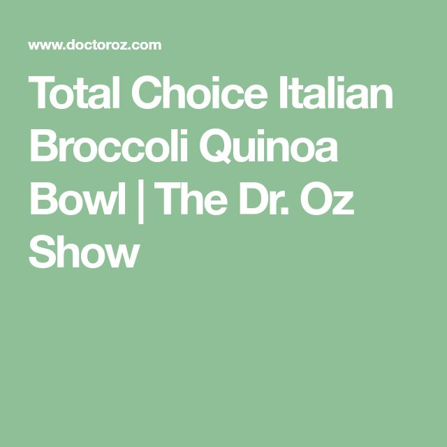 Total Choice Italian Broccoli Quinoa Bowl | The Dr. Oz Show