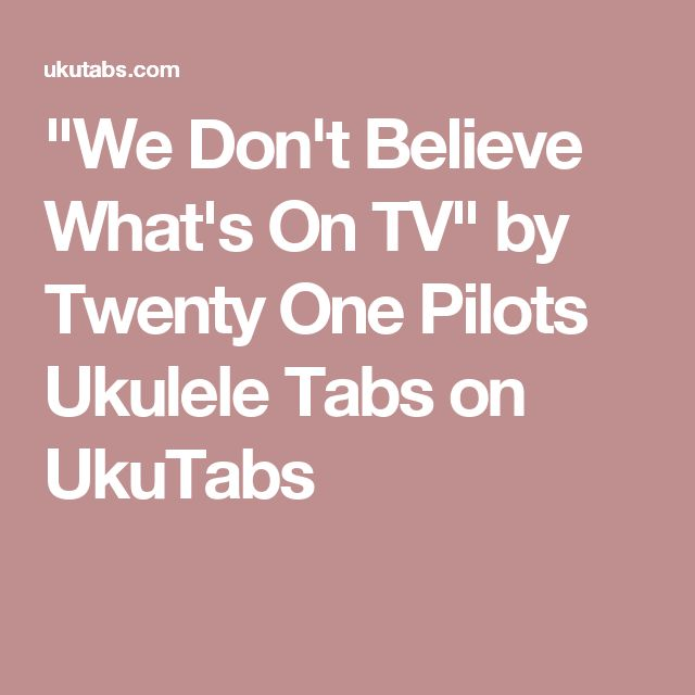 """We Don't Believe What's On TV"" by Twenty One Pilots Ukulele Tabs on UkuTabs"