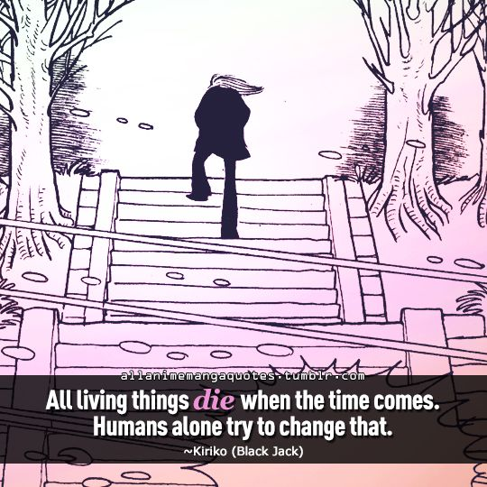 """All living things die when the time comes. Humans alone try to change that"""