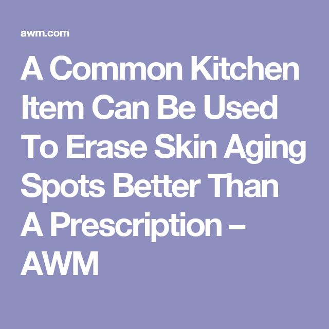 A Common Kitchen Item Can Be Used To Erase Skin Aging Spots Better Than A Prescription – AWM