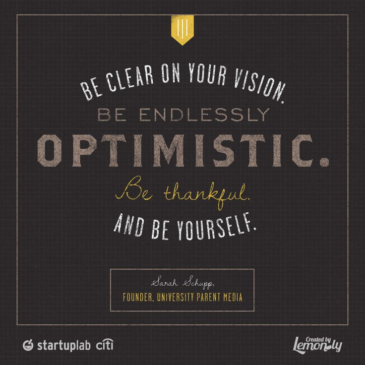 """""""Be clear on your vision. Be endlessly optimistic. Be thankful. And be yourself."""" - Sarah Schupp"""
