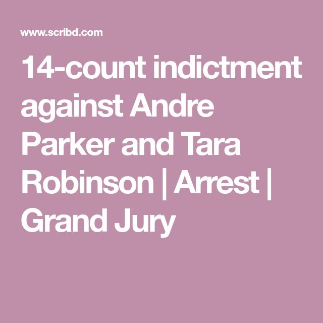 14-count indictment against Andre Parker and Tara Robinson | Arrest | Grand Jury