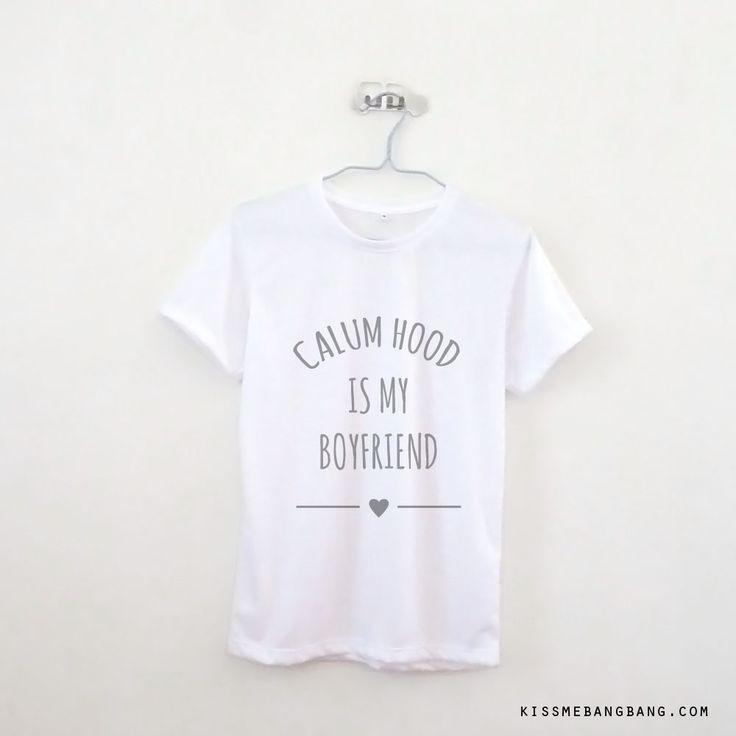 Calum Hood is My Boyfriend T-shirt $12.99 ; Calum Hood ; 5 Seconds of Summer ; 5 SOS Shirt ; Fangirl ; Graphic Tees ; Tumblr Quote ; Teen Fashion ; Shop more #5SOS items at http://kissmebangbang.com/product-category/5-second-of-summer/