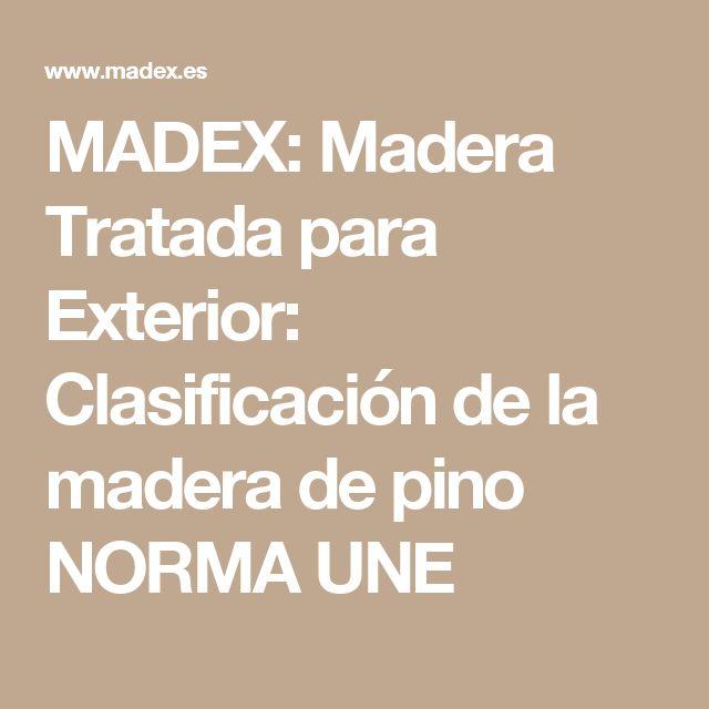 Madex madera tratada para exterior clasificaci n de la for Madera de pino tratada
