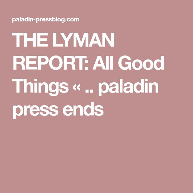 THE LYMAN REPORT: All Good Things « .. paladin press ends