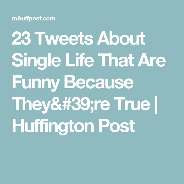 23 Tweets About Single Life That Are Funny Because They're True | Huffington Post