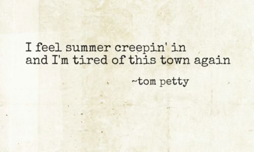 tom petty: pretty well describes me every year. Amd this year, I am getting outta this town again!! Hurray!