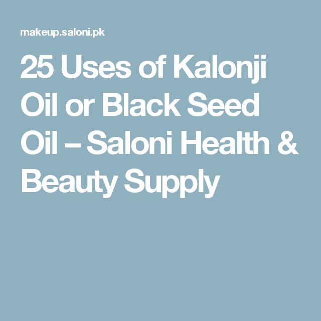 25 Uses of Kalonji Oil or Black Seed Oil – Saloni Health & Beauty Supply