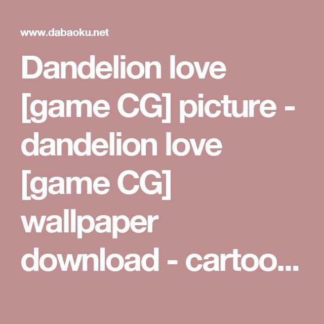 Dandelion love [game CG] picture - dandelion love [game CG] wallpaper download - cartoon cartoon picture big treasure