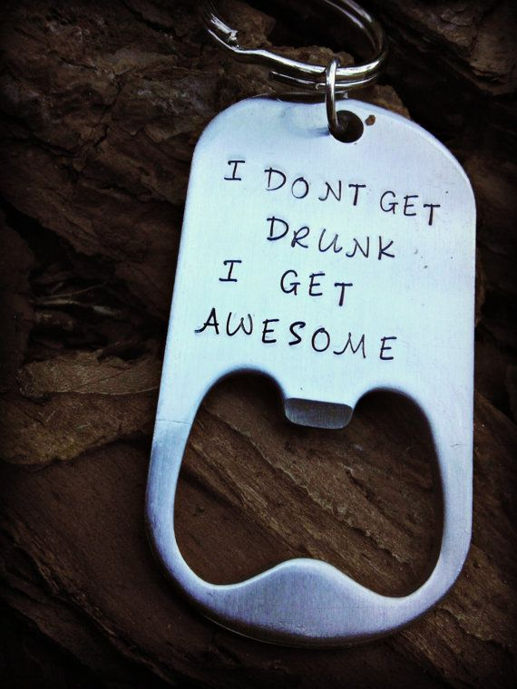 Bottle Opener Keychain - I Don't Get Drunk I Get Awesome - Men's Keychain - Men's - Gift for Him - Personalized Bottle Opener - Beer Opener on Etsy, $16.00