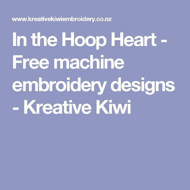In the Hoop Heart - Free machine embroidery designs - Kreative Kiwi