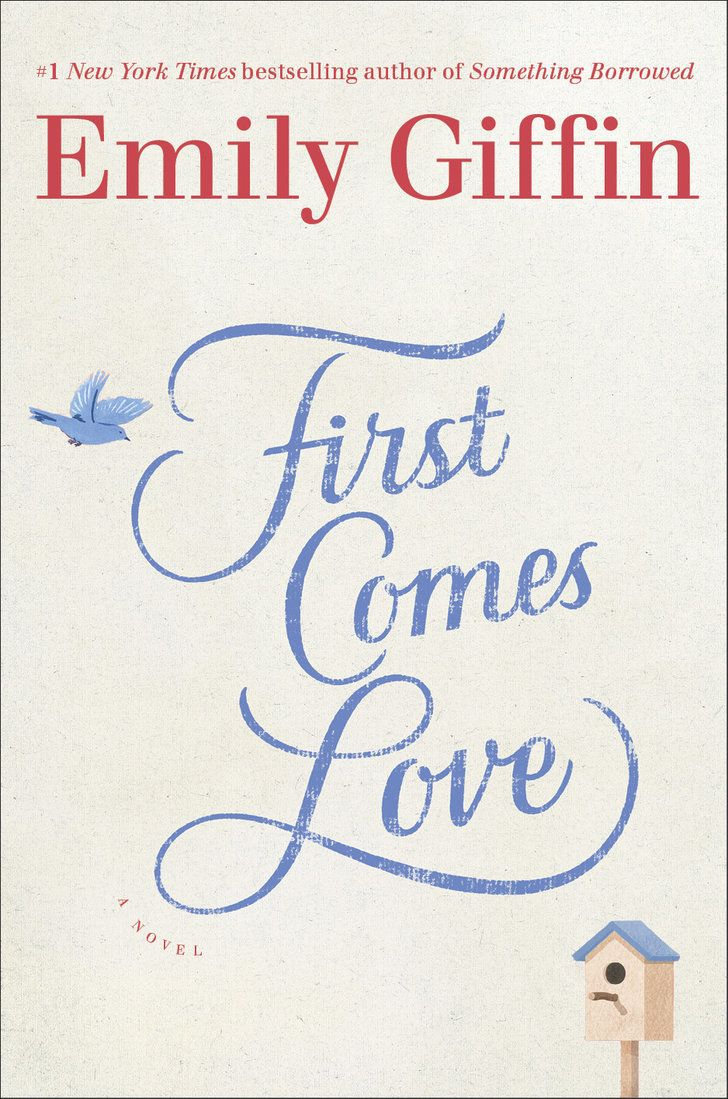 First Comes Love by Emily Giffin, June 28