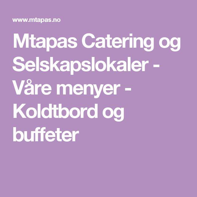 Mtapas Catering og Selskapslokaler - Våre menyer - Koldtbord og buffeter
