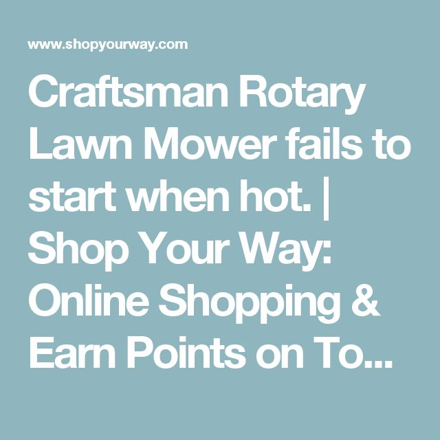 Craftsman Rotary Lawn Mower fails to start when hot. | Shop Your Way: Online Shopping & Earn Points on Tools, Appliances, Electronics & more