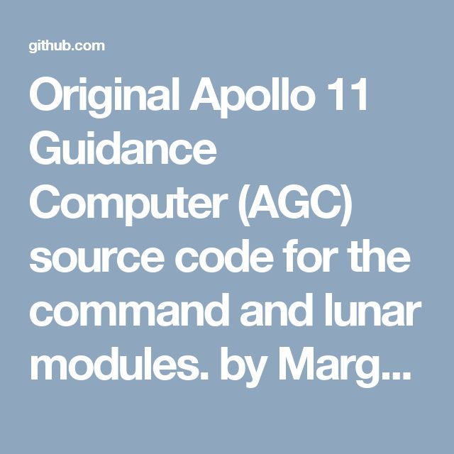 Original Apollo 11 Guidance Computer (AGC) source code for the command and lunar modules. by Margaret Hamilton