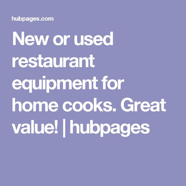 New or used restaurant equipment for home cooks. Great value! | hubpages