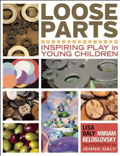 Loose Parts: Inspiring Play in Young Children: Lisa Daly, Miriam Beloglovsky: 9781605542744: Books - Amazon.ca September 2014