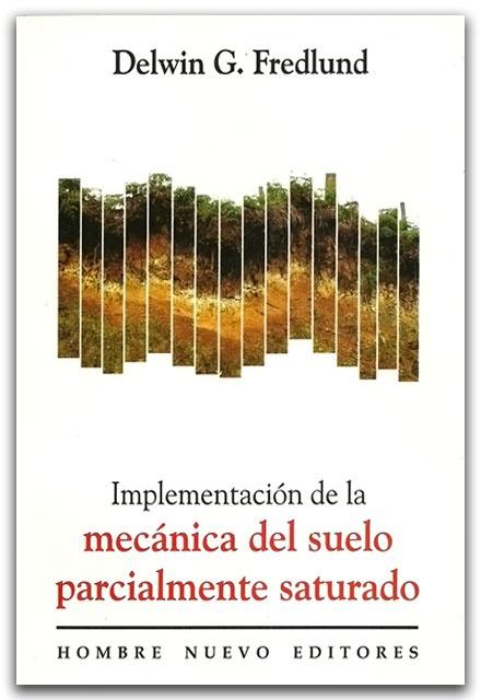 Implementación de la mecánica del suelo parcialmente saturado - Delwin G. Fredlund - Hombre Nuevo    http://www.librosyeditores.com/tiendalemoine/geologia/2325-implementacion-de-la-mecanica-del-suelo-parcialmente-saturado.html    Editores y distribuidores.
