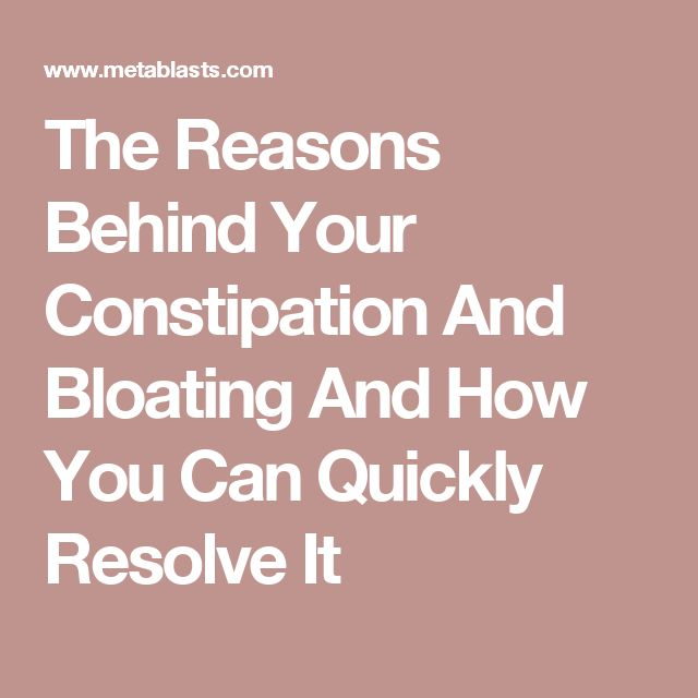 The Reasons Behind Your Constipation And Bloating And How You Can Quickly Resolve It