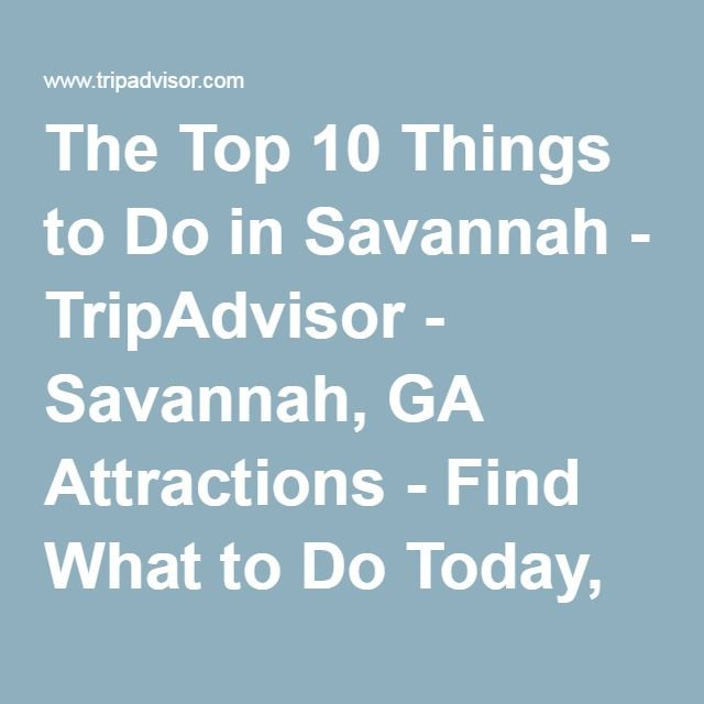 The Top 10 Things to Do in Savannah - TripAdvisor - Savannah, GA Attractions - Find What to Do Today, This Weekend, or in July