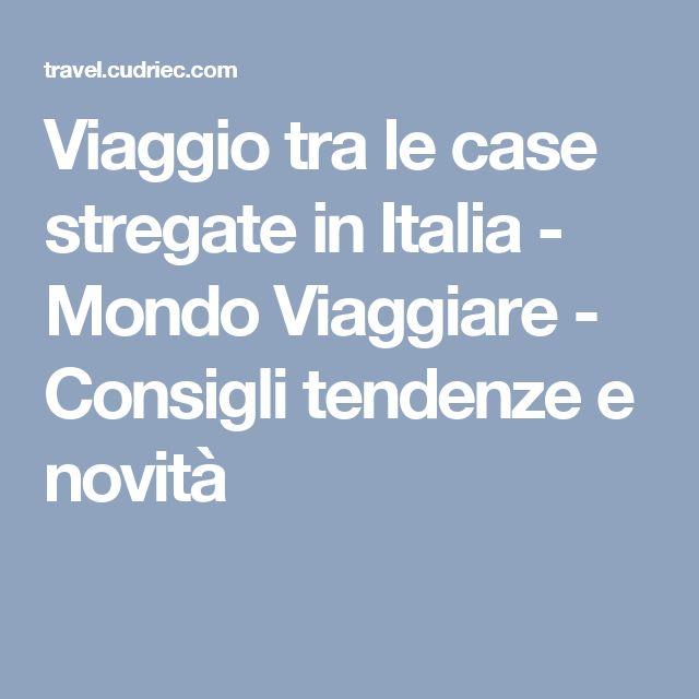 Viaggio tra le case stregate in Italia - Mondo Viaggiare - Consigli tendenze e novità