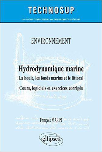 Hydrodynamique marine. La houle, les fonds marins et le littoral. Cours, logiciels et exercices corrigés - François Marin