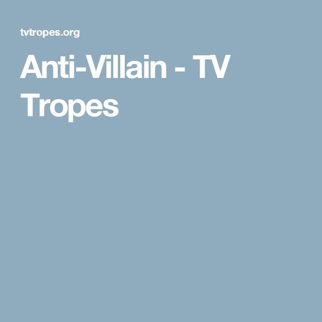 Anti-Villain - TV Tropes