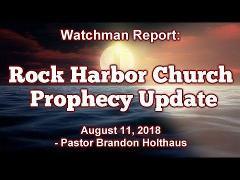 Rock Harbor Church Prophecy Update - 8/11/18   Alerts