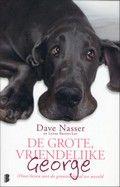 Dave Nasser / De grote, vriendelijke George Boek De eigenaar van de Duitse Dog George, de grootste hond ter wereld, vertelt over zijn leven