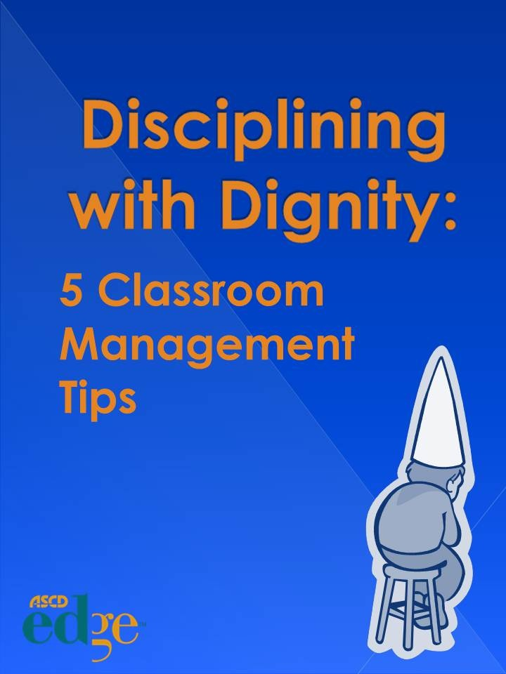 Disciplining with Dignity: 5 Classroom Management Tips    by Ryan Thomas