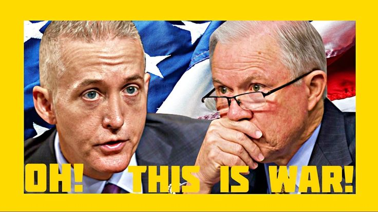 THIS IS WAR! What Trey Gowdy Said On Live TV To Jeff Sessions Changes Ev...
