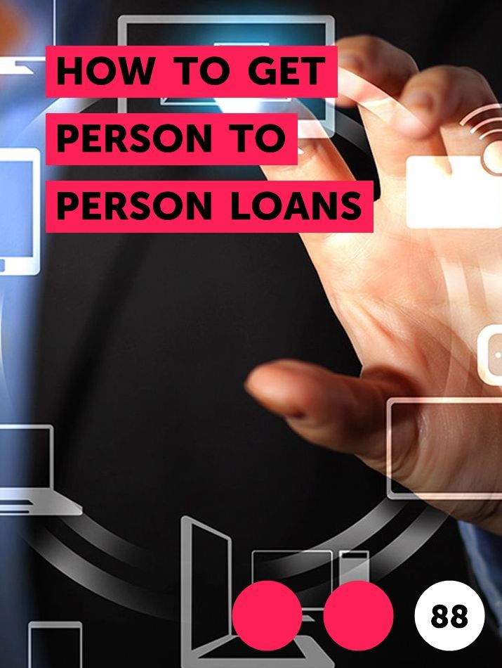 How To Get Person To Person Loans In 2020 How To Get Loan Person