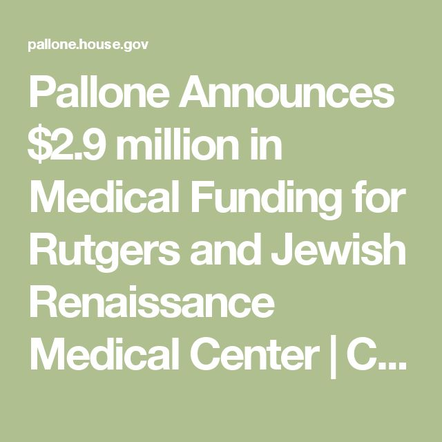 Pallone Announces $2.9 million in Medical Funding for Rutgers and Jewish Renaissance Medical Center | Congressman Frank Pallone
