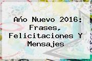 http://tecnoautos.com/wp-content/uploads/imagenes/tendencias/thumbs/ano-nuevo-2016-frases-felicitaciones-y-mensajes.jpg Feliz Año Nuevo 2016. Año Nuevo 2016: Frases, Felicitaciones y Mensajes, Enlaces, Imágenes, Videos y Tweets - http://tecnoautos.com/actualidad/feliz-ano-nuevo-2016-ano-nuevo-2016-frases-felicitaciones-y-mensajes/