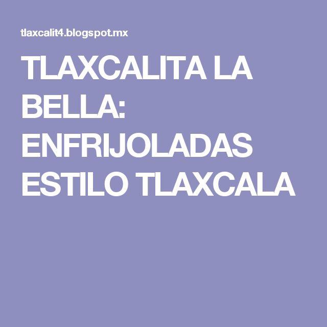 TLAXCALITA LA BELLA: ENFRIJOLADAS ESTILO TLAXCALA