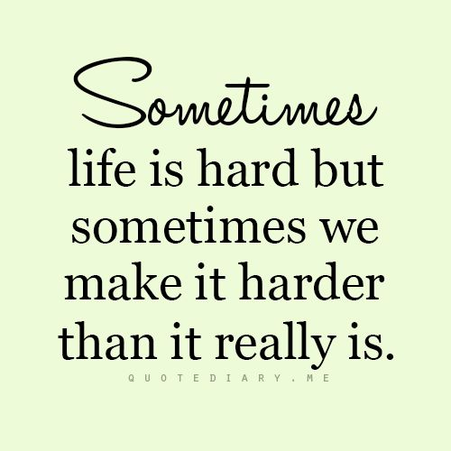 life is hard life is difficult Life is difficult this a great truth, one of the greatest truths it is a great truth because once we truly see this truth, we transcend it once we truly know that life is difficult -- once we truly understand and accept it -- then life is no longer difficult.