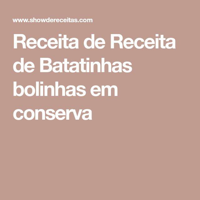 Receita de Receita de Batatinhas bolinhas em conserva
