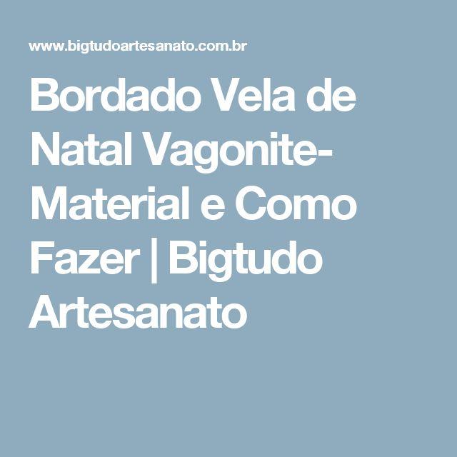 Bordado Vela de Natal Vagonite- Material e Como Fazer | Bigtudo Artesanato